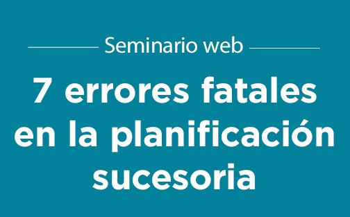 7 errores fatales en la planificación sucesoria