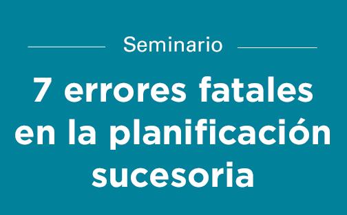 Seminario: 7 errores fatales en la planificación sucesoria